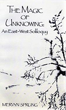 The Magic of Unknowing: An East-West Soliloquy 9780921149088