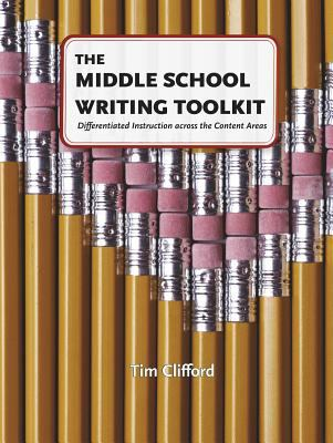 The Middle School Writing Toolkit: Differentiated Instruction Across the Content Areas 9780929895758