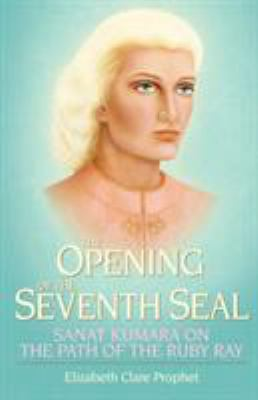 The Opening of the Seventh Seal: Sanat Kumara on the Path of the Ruby Ray 9780922729685