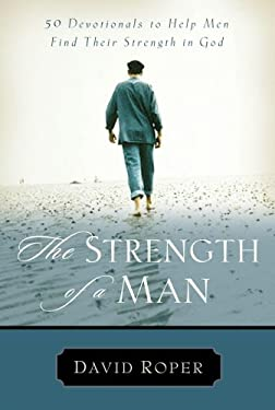 The Strength of a Man: 50 Devotionals to Help Men Find Their Strength in God