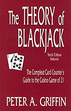 The Theory of Blackjack: The Complete Card Counter's Guide to the Casino Game of 21 9780929712130