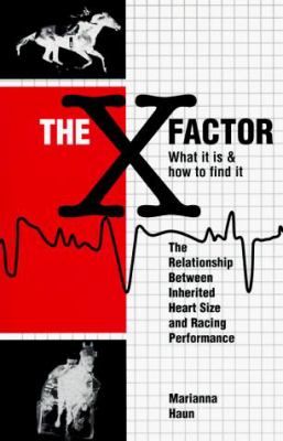 The X Factor What It is & How to Find It: The Relationship Between Inherited Heart Size and Racing Performance 9780929346465