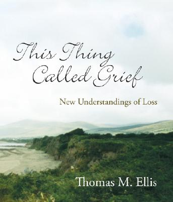 This Thing Called Grief: New Understandings of Loss 9780929636641