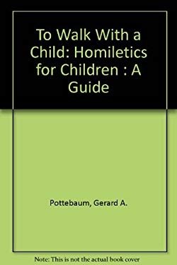 To Walk with a Child: Homiletics for Children: A Guide