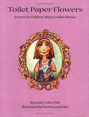 Toilet Paper Flowers: A Story for Children about Crohn's Disease 9780929173474