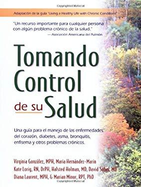 Tomando Control de su Salud: Una Guia Para el Manejo de las Enfermedades del Corazon, Diabetes, Asma, Broquitis, Enfisema y Otros Problemas Cronico = 9780923521660