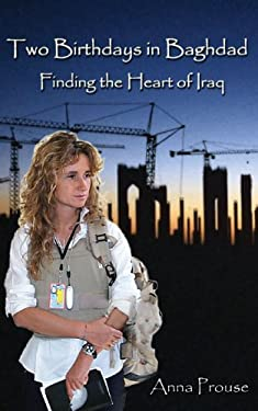 Two Birthdays in Baghdad: Finding the Heart of Iraq 9780929590202
