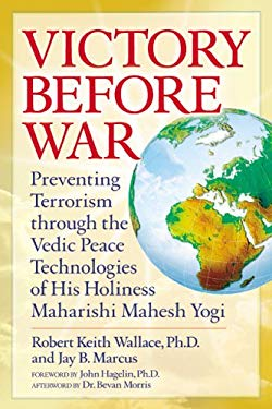 Victory Before War: Preventing Terrorism Through the Vedic Peace Technologies of His Holiness Maharishi Mahesh Yogi 9780923569389