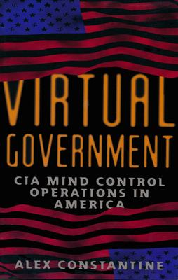 Virtual Government: CIA Mind Control Operations in America 9780922915453