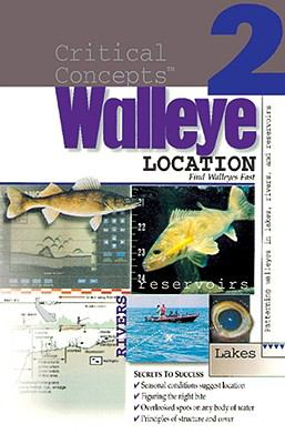 Walleye Location: Finding Walleyes in Lakes, Rivers, and Reservoirs: Expert Advice from North America's Leading Authority on Freshwater 9780929384986