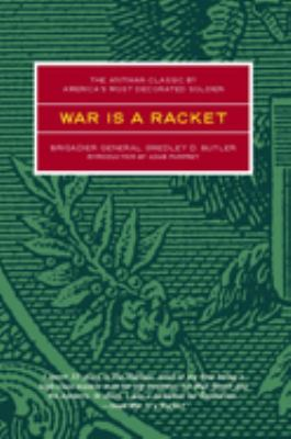 War Is a Racket: The Antiwar Classic by America's Most Decorated Soldier 9780922915866