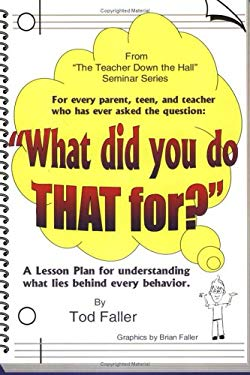 What Did You Do That For?: A Lesson Plan for Understanding What Lies Behind Every Behavior. 9780929915333