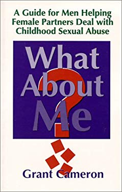 What about Me?: A Guide for Men Helping Female Partners Deal with Childhood Sexual Abuse 9780921165385