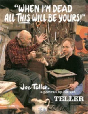 When I'm Dead All This Will Be Yours: Joe Teller -- A Portrait by His Kid 9780922233229