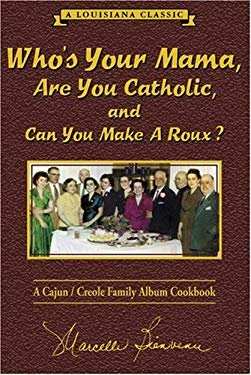 Who's Your Mama, Are You Catholic & Can You Make a Roux?: A Cajun/Creole Family Album Cookbook 9780925417558
