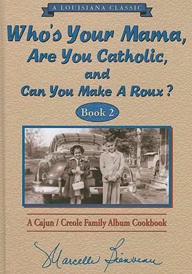 Who's Your Mama, Are You Catholic, and Can You Make a Roux? Book 2: A Cajun/Creole Family Album Cookbook 9780925417596