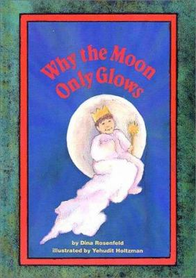 Why the Moon Only Glows: A Medrash (Sic) Retold 9780922613007