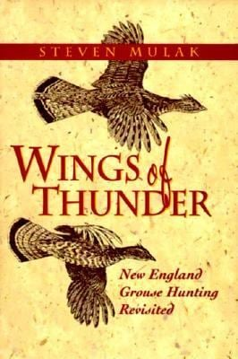 Wings of Thunder: New England Grouse Hunting Revisited 9780924357749
