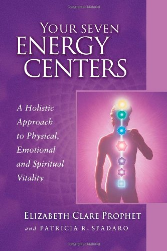 Your Seven Energy Centers: A Holistic Approach to Physical, Emotional and Spiritual Vitality 9780922729562