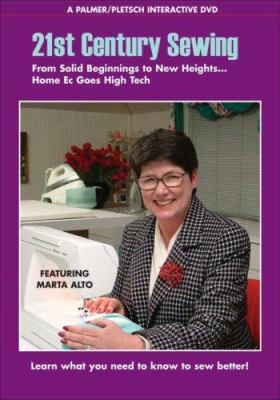 21st Century Sewing, from Solid Beginnings to New Heights . . . Home EC Goes High Tec: A Palmer/Pletsch Interactive DVD