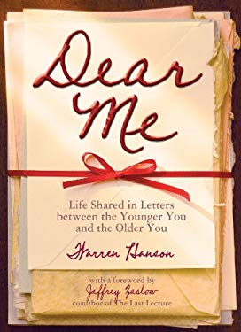 Dear Me: Life Shared in Letters Between the Younger You and the Older You 9780931674624