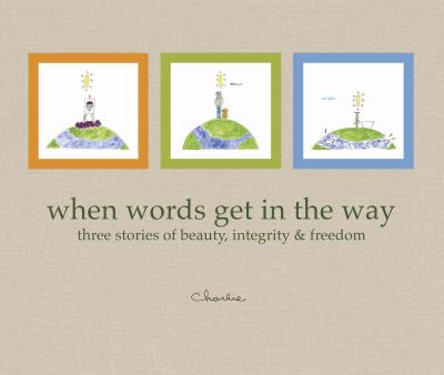 When Words Get in the Way: Three Stories of Beauty, Integrity & Freedom 9780931674815