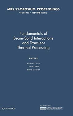 Fundamentals of Beam-Solid Interactions and Transient Thermal Processing: Volume 100 9780931837685