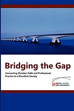 Bridging the Gap: Connecting Christian Faith and Professional Practice 9780932914880