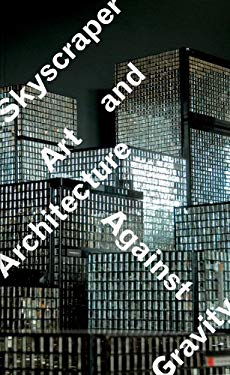 Skyscraper: Art and Architecture Against Gravity 9780933856943