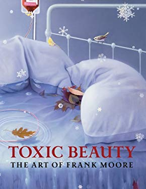 Toxic Beauty: The Art of Frank Moore 9780934349178