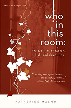 Who in This Room: The Realities of Cancer, Fish, and Demolition 9780934971126
