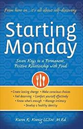 Starting Monday: Seven Keys to a Permanent, Positive Relationship with Food 22394098