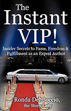 The Instant VIP: Insider Secrets to Fame, Freedom & Fulfillment as an Expert Author 9780937660898