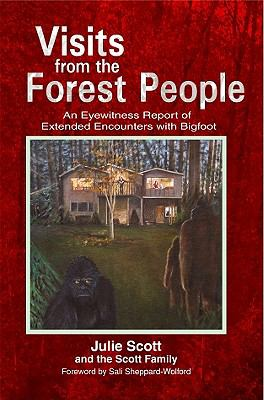 Visits from the Forest People: An Eyewitness Report of Extended Encounters with Bigfoot 9780937663196
