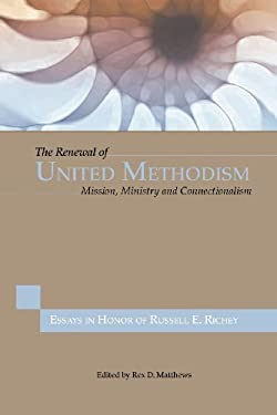 Renewal of United Methodism : Essays in Honor of Russell E. Richey : Mission, Ministry, and Connectionalism