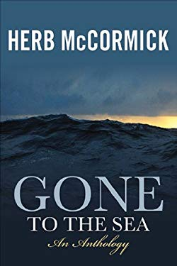 Gone to the Sea: Selected Stories, Voyages, and Profiles 9780939837946