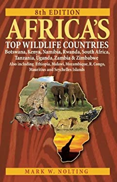 Africa's Top Wildlife Countries: Botswana, Kenya, Namibia, Rwanda, South Africa, Tanzania, Uganda, Zambia and Zimbabwe. Also Including Ethiopia, Malaw 9780939895151