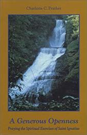 A Generous Openness:: Praying the Spiritual Exercises of Saint Ignatius. - Prather, Charlotte