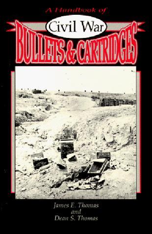 A Handbook of Civil War Bullets and Cartridges