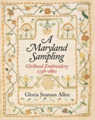 A Maryland Sampling: Girlhood Embroidery, 1738-1860 9780938420989