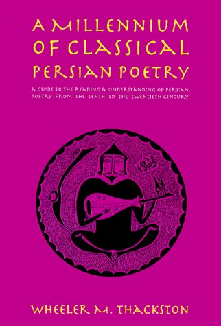 A Millennium of Classical Persian Poetry: A Guide to the Reading & Understanding of Persian Poetry from the Tenth to the Twentieth Century 9780936347509