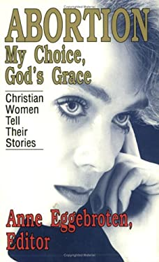 Abortion--My Choice, God's Grace: Christian Women Tell Their Stories 9780932727695