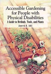 Accessible Gardening for People with Physical Disabilities: A Guide to Methods, Tools, and Plants 4182914
