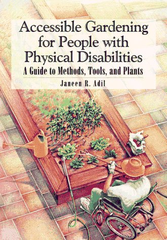 Accessible Gardening for People with Physical Disabilities: A Guide to Methods, Tools, and Plants 9780933149564