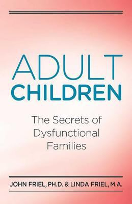Adult Children Secrets of Dysfunctional Families: The Secrets of Dysfunctional Families 9780932194534