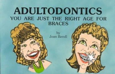 Adultodontics: You Are Just the Right Age for Braces 9780935343052