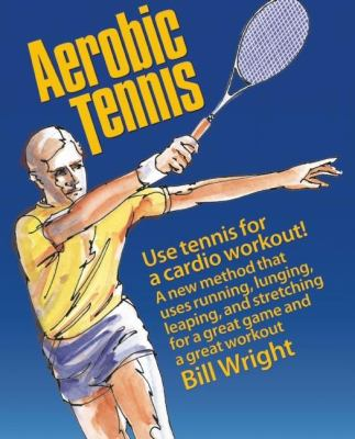 Aerobic Tennis: Use Tennis for a Cardio Workout 9780936070025