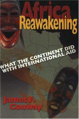 Africa Reawakening: What the Continent Did with International Aid 9780931761096