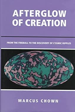 Afterglow of Creation: From the Fireball to the Discovery of Cosmic Ripples 9780935702408