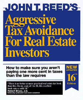 Aggressive Tax Avoidance for Real Estate Investors: How to Make Sure You Aren't Paying One More Cent in Taxes Than the Law Requires 9780939224418